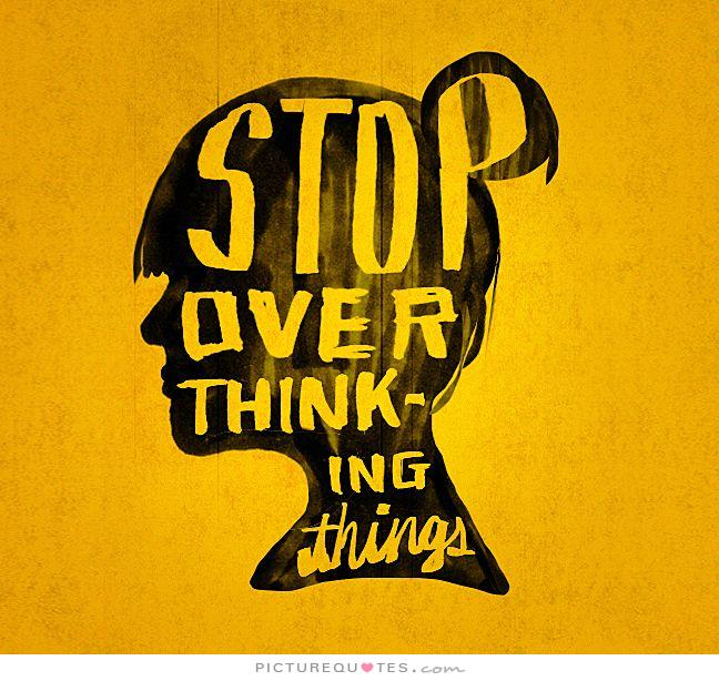 stop-over-thinking-things-quote-1